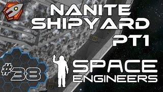 Space Engineers - Nanite Shipyard part 1- Episode 38