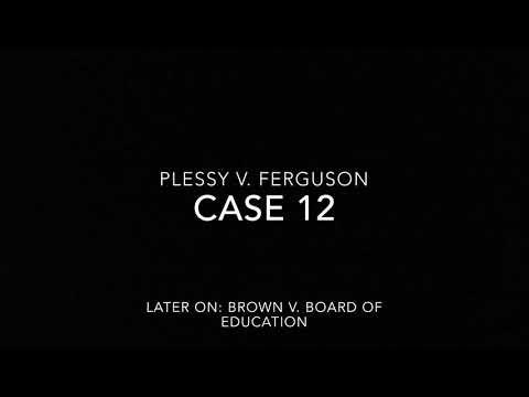 Case 12: plessy v Ferguson and Brown v board of education