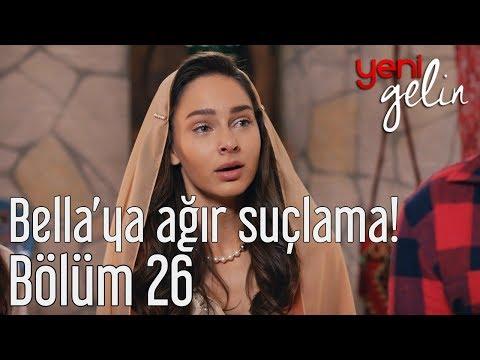 Yeni Gelin 26. Bölüm - Bella'ya Ağır...