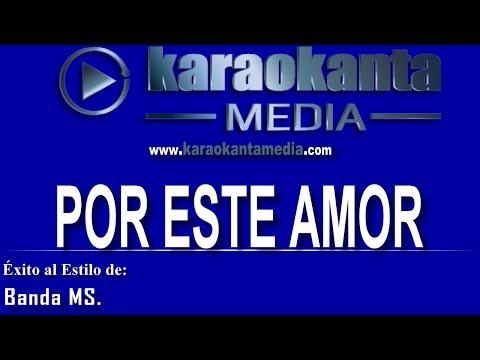Karaokanta - Banda MS - Por este amor