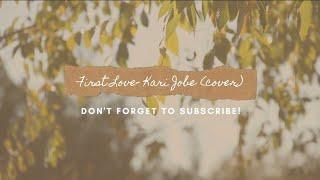 FIRST LOVE- Kari Jobe (cover)