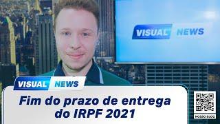 FIM DO PRAZO DE ENTREGA DO IRPF 2021 | Visual News (26/05/2021)