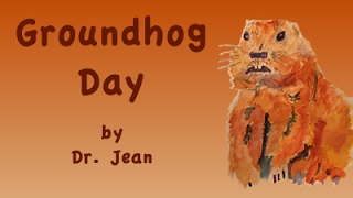 Groundhog Day - Feb 2nd - Sung by Dr. Jean