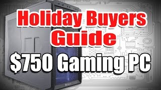 Holiday Buyers Guide: Build A Gaming Pc For Under $750