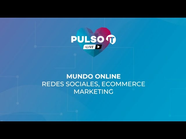 PULSO IT Talks - Mundo online. Redes Sociales, Ecommerce, Marketing