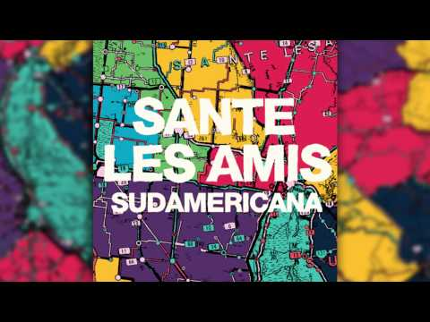 Sante Les Amis - She gets me excited