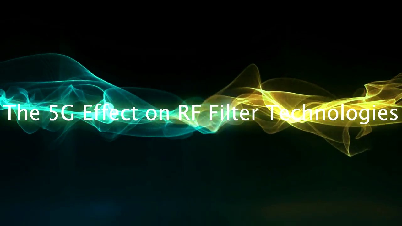 Thr 5G Effect on RF Filter Technologies
