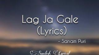 Lag Ja Gale (Lyrics) 🎵  《Cover Version》 || Sanam Puri || Sandesh Lyrical