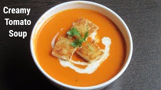 Creamy Tomato Soup | Homemade Tomato Soup | Easy & Healthy Recipe