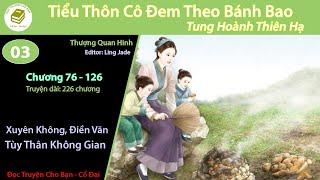 Tập 3 | Tiểu Thôn Cô Mang Theo Bánh Bao Tung Hoành Thiên Hạ | Xuyên Không, Làm Giàu, Không Gian