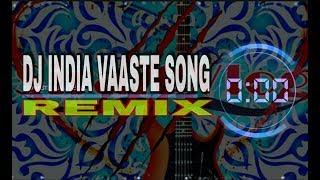 DJ INDIA VAASTE SONG REMIX