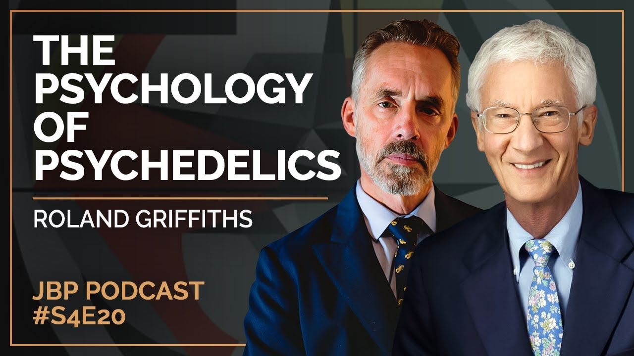 The Psychology of the Psychedelics | Roland Griffiths - Jordan B Peterson Podcast - S4 E20