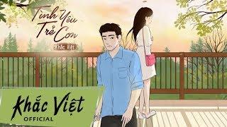 Tình Yêu Trẻ Con - Khắc Việt | Lyrics Video