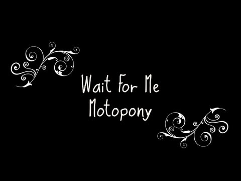 Motopony - Wait For Me Lyrics