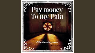 Pay money To my Pain - Another day comes