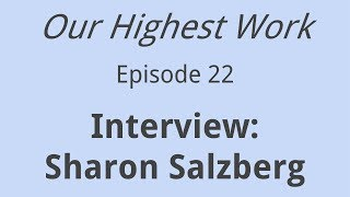 Episode 22 -- Sharon Salzberg Phone Interview  -- Mindfulness, Meditation, and Right Livelihood