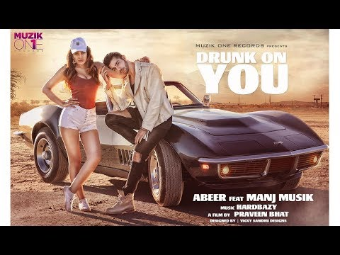 OFFICIAL VIDEO | DRUNK ON YOU | ABEER ARORA | HARDBAZY | MANJ MUSIK | PRAVEEN BHAT