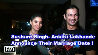 Sushant Singh- Ankita Lokhande Announce Their Marriage Date !