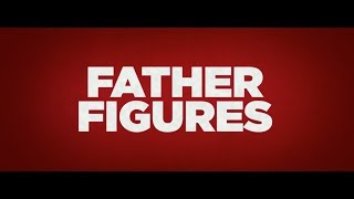 Father Figures - Official Uncensored Trailer [HD]