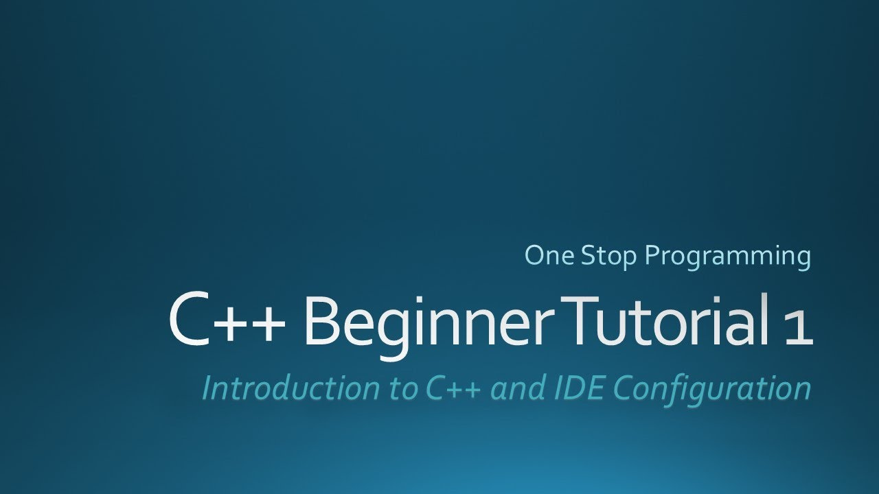 C++ Beginner Tutorials (For Absolute Beginners) : One Stop Programming