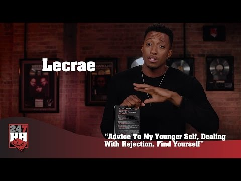 Lecrae - Advice To My Younger Self, Dealing With Rejection, Find Yourself