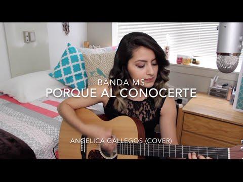 Porque al Conocerte - Banda MS - Angelica Gallegos (Cover)