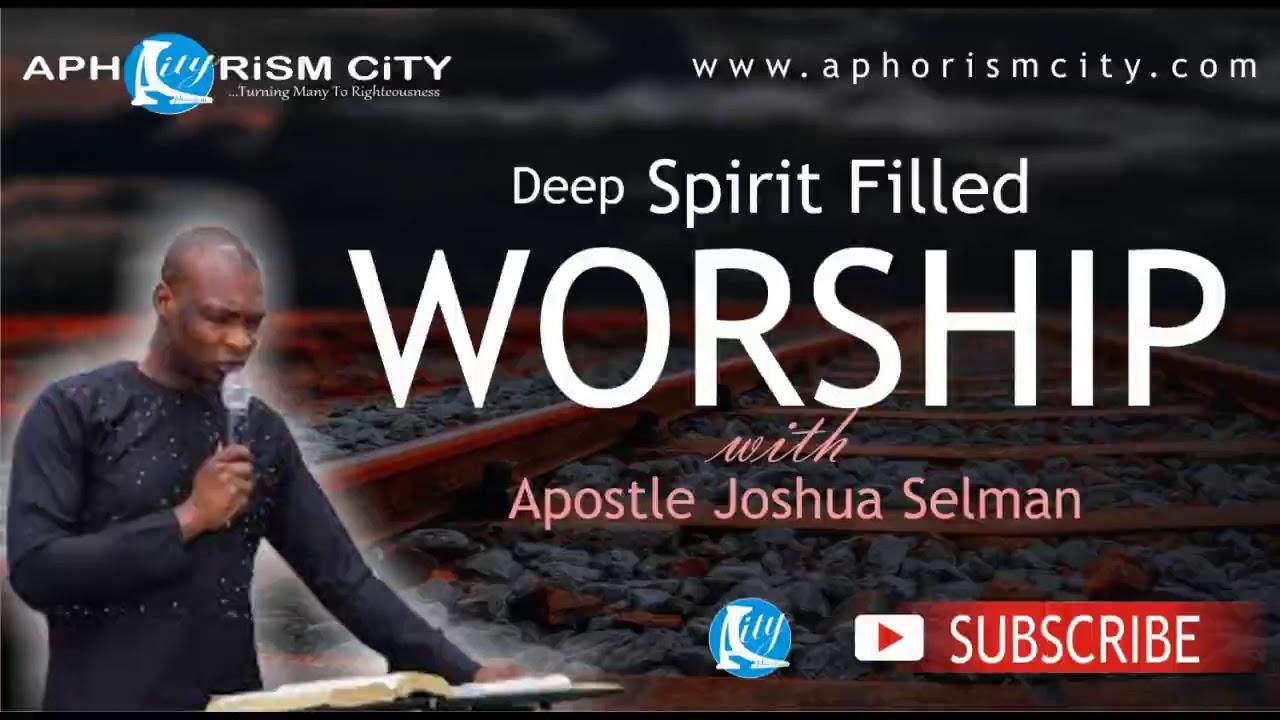 Download One Hour Deep Spirit Filled Worship with Apostle Joshua Selman