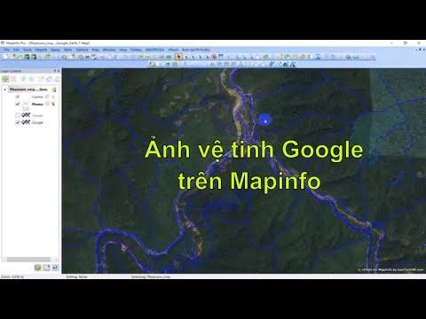 Hướng Dẫn Xem ảnh Vệ Tinh Google Trực Tiếp Trên Mapinfo