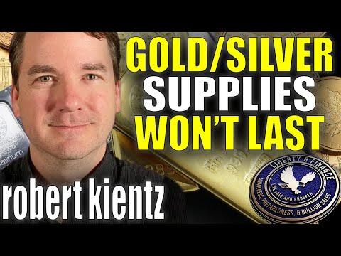 Gold/Silver Supplies Won't Last   Robert Kientz