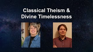 Classical Theism and Divine Timelessness | Dr. Kate Rogers & Dr. Ryan Mullins