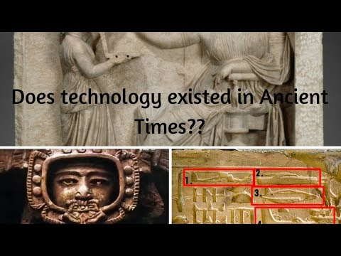 Does existence of Technology was there in Ancient Times??? 4 Evidence.