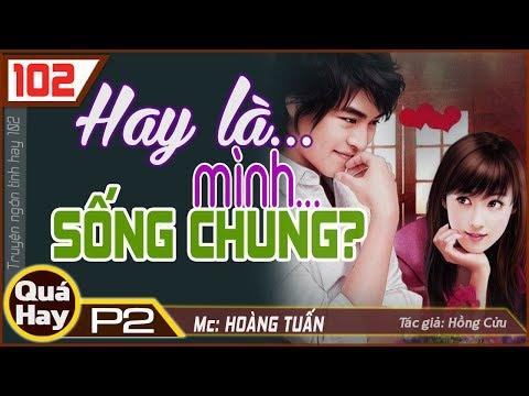 Hay Là Mình Sống Chung Phần 2 ♥ Hoàng Tuấn kể truyện ngôn tình mới hay nhất