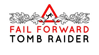How Tomb Raider Fails - Fail Forward Ep. 5
