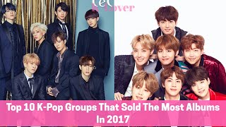 Top 10 K-Pop Groups That Sold The Most Albums in 2017 - Stafaband