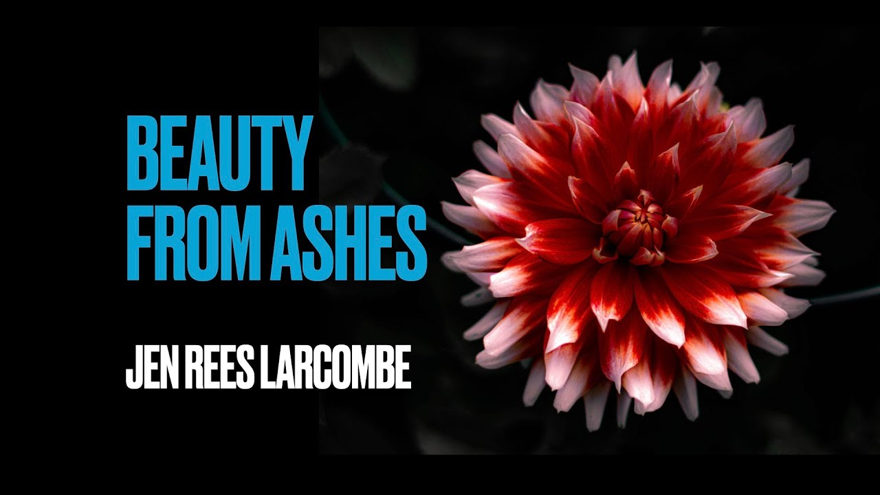 Beauty from Ashes   Jen Rees Larcombe