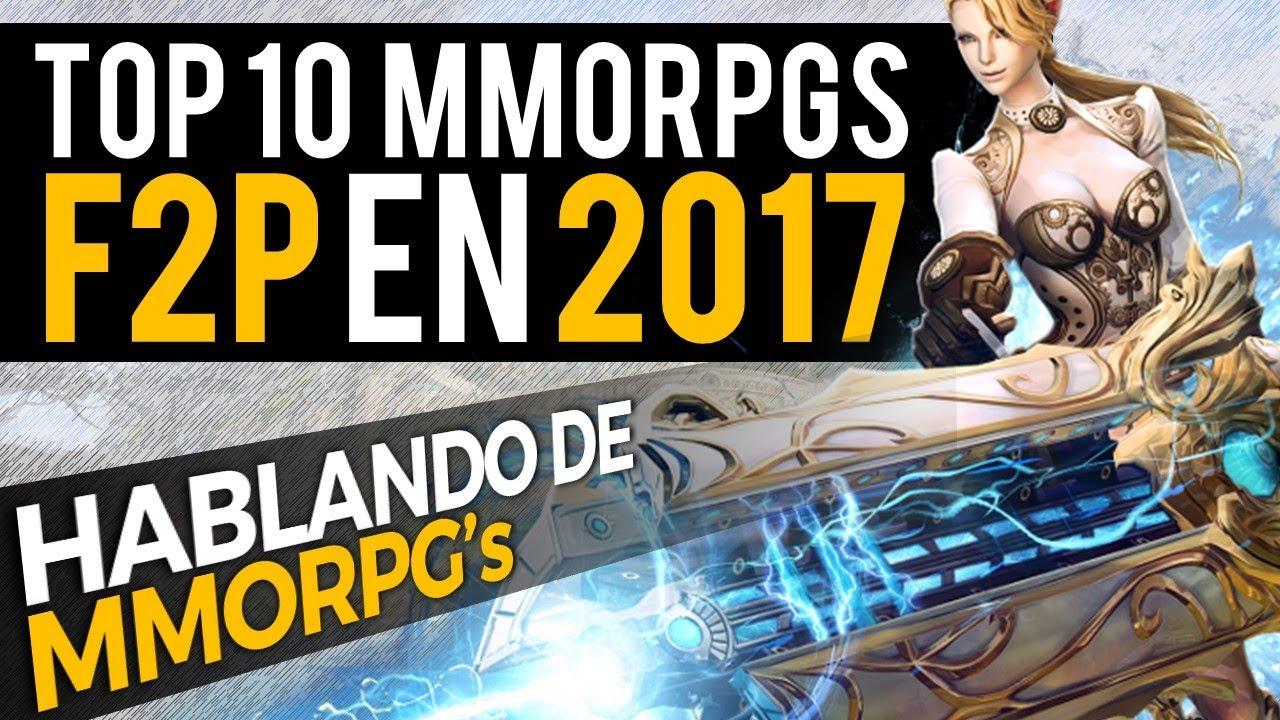 Hablando de MMORPGs - Top 10 MMORPGs Free to Play en 2017 - YouTube