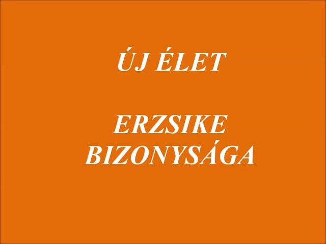 ÚJ ÉLET ERZSIKE BIZONYSÁGA