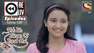 Weekly Reliv - Yeh Un Dinon Ki Baat Hai - 26th Feb to 02nd Mar 2018 - Episode 125 to 129