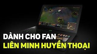 Top Laptop giá rẻ vẫn chiến mượt Liên Minh Huyền Thoại