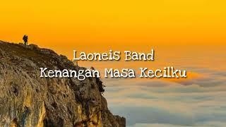 Laoneis Band - Kenangan Masa Kecilku... Bikin terharu..
