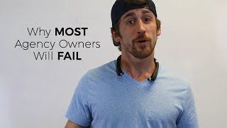 Why MOST Agency Owners Will FAIL