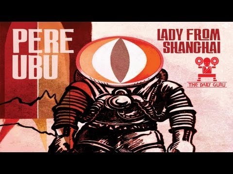 "Pere Ubu, ""The Lady From Shanghai"" Album Review - New Music Monday"