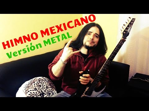 HIMNO NACIONAL MEXICANO en Metal