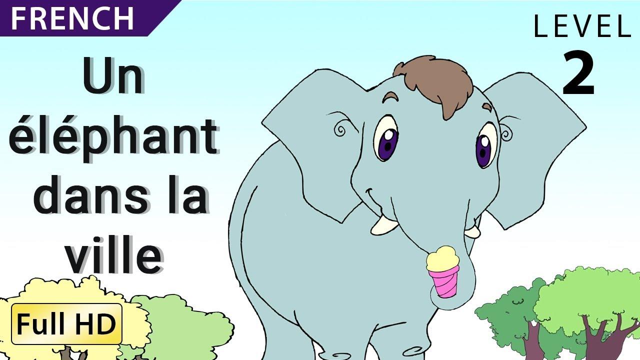 Un éléphant Dans La Ville Apprendre Le Français Avec Sous Titres Histoire Pour Enfants Et Adultes Youtube