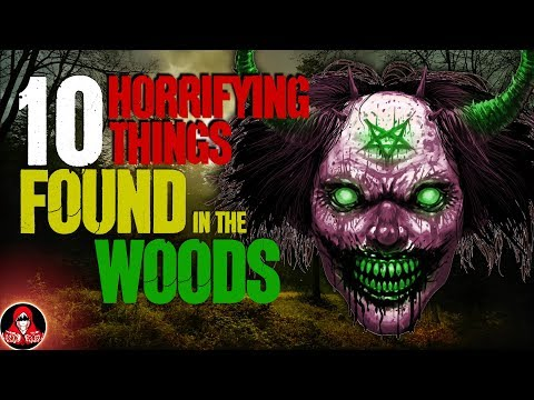 10 HORRIFYING Things Found in the Woods