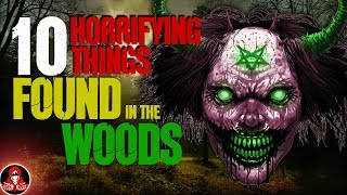 10 HORRIFYING Things Found in the Woods - Darkness Prevails