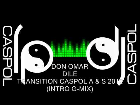 DON OMAR   DILE   TRANSITION DJ CASPOL ABRIL 2012  INTRO G MIX