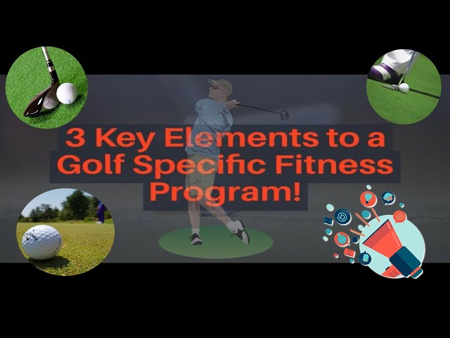 3 Key Elements To A Golf Specific Fitness Program!