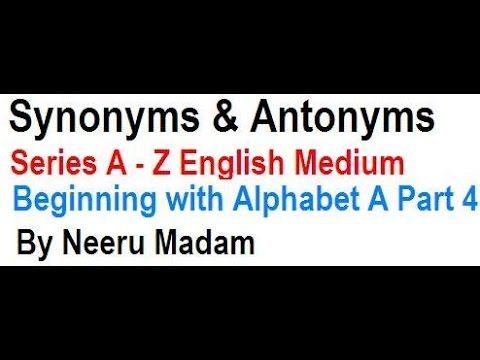 Synonyms and Antonyms Alphabet A Part 4 / 4  - english medium