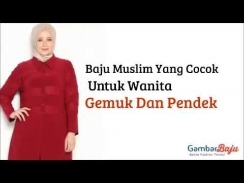 Baju Muslim Yang Cocok Untuk Wanita Gemuk Dan Pendek Youtube